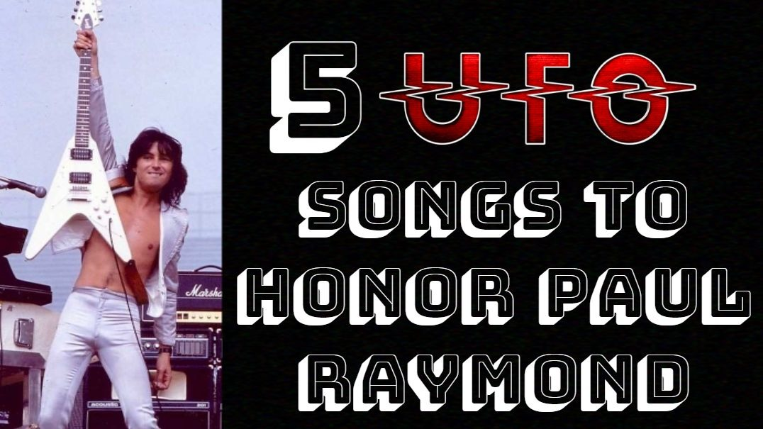 5 UFO songs to honor Paul Raymonds memory