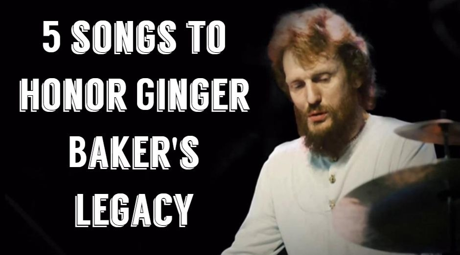 5 songs to honor Ginger Bakers legacy