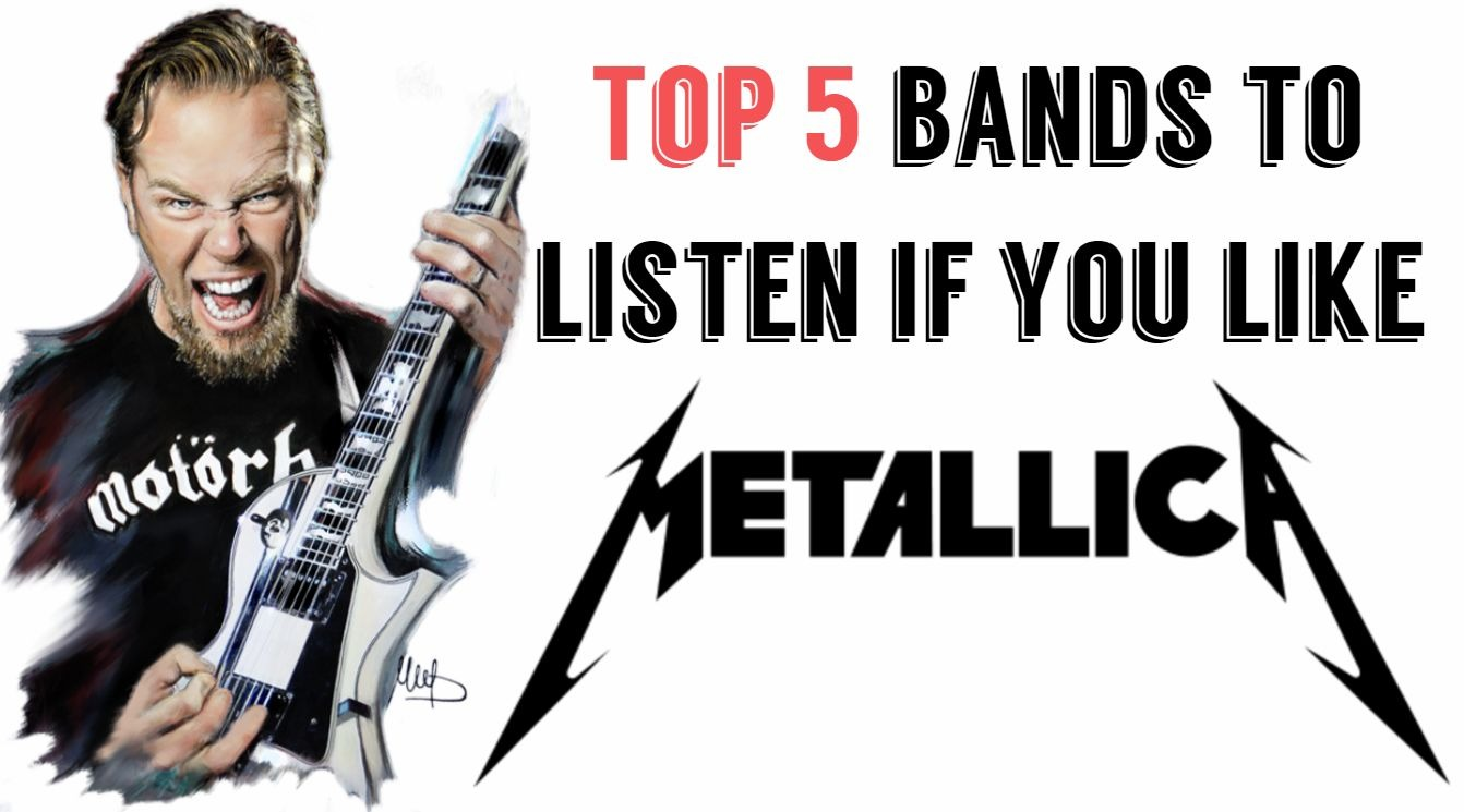 TOP 5 bands to listen if you like Metallica